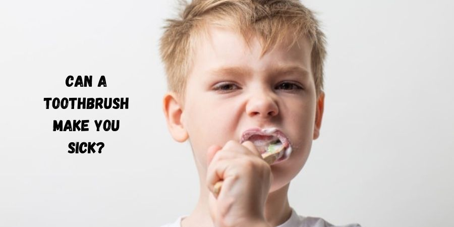 Can a toothbrush make you sick?
