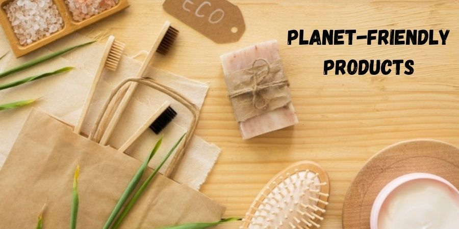 Planet-friendly products